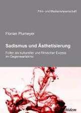 Plumeyer, F: Sadismus und Ästhetisierung. Folter als kulture