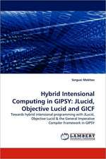 Hybrid Intensional Computing in GIPSY: JLucid, Objective Lucid and GICF