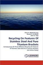 Recycling  On Features Of Stainless Steel And Pure Titanium Brackets