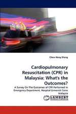 Cardiopulmonary Resuscitation (CPR) in Malaysia: What's the Outcomes?