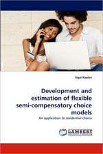 Development and estimation of flexible semi-compensatory choice models
