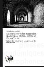 L'architecture des mosquées Ibadites au M'Zab, Djerba et Oman Tome I