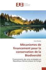 Mecanismes de Financement Pour La Conservation de La Biodiversite