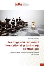 Les Litiges Du Commerce International Et L'Arbitrage Electronique:  Valorisation Professionnelle Du Doctorat