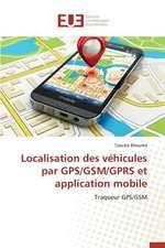 Localisation Des Vehicules Par GPS/GSM/Gprs Et Application Mobile:  Une Etude Transversale