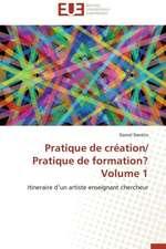 Pratique de Creation/ Pratique de Formation? Volume 1:  Un Paysage Culturel a Valoriser