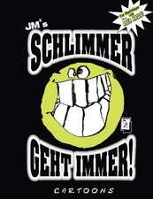 JM's SCHLIMMER GEHT IMMER!