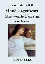 Ohne Gegenwart / Die weiße Fürstin