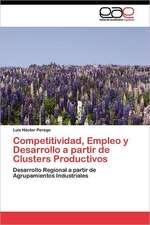 Competitividad, Empleo y Desarrollo a Partir de Clusters Productivos:  Transgresion O Error?