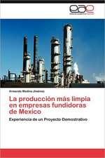 La Produccion Mas Limpia En Empresas Fundidoras de Mexico:  Transgresion O Error?