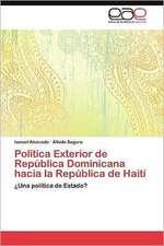 Politica Exterior de Republica Dominicana Hacia La Republica de Haiti:  Economia, Espacio y Poder