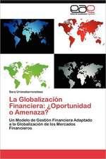 La Globalizacion Financiera:  Oportunidad O Amenaza?