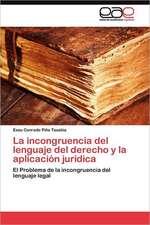 La Incongruencia del Lenguaje del Derecho y La Aplicacion Juridica:  Yo Integrotu Integrasla Escuela Integra