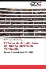 El Taller de Arquitectura del Banco Obrero En Venezuela:  Un Enfoque Transdisciplinar
