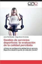 Gestion de Servicios Deportivos:  La Evaluacion de La Calidad Percibida