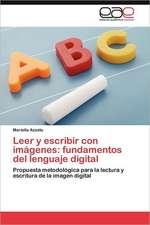 Leer y Escribir Con Imagenes:  Fundamentos del Lenguaje Digital