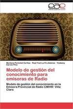 Modelo de Gestion del Conocimiento Para Emisoras de Radio:  Estado y Derecho En La Era de La Mundializacion