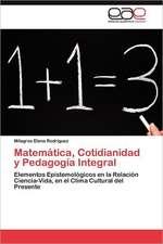 Matematica, Cotidianidad y Pedagogia Integral:  Una Mirada Desde Heidegger y Ortega