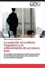 La Solucion Al Conflicto Yugoslavo y El Advenimiento de Un Nuevo Pais:  de La Emancipacion a la Republica Peruana