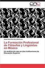 La Formacion Profesional de Filosofos y Linguistas En Mexico:  El Maestro de Las Escuelas Normales