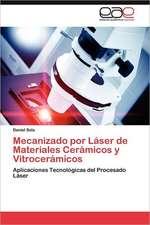 Mecanizado Por Laser de Materiales Ceramicos y Vitroceramicos:  Una Estrategia de Convivencia y Promocion de La Salud
