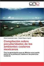 Compilacion Sobre Peculiaridades de Los Ambientes Costeros Mexicanos:  Norte Chico Chileno a 30 Anos de Desarrollo