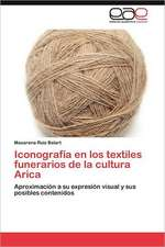 Iconografia En Los Textiles Funerarios de La Cultura Arica:  Valencia