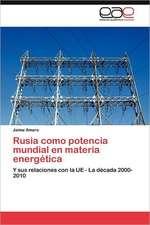Rusia Como Potencia Mundial En Materia Energetica:  Multiplicacion y Conservacion