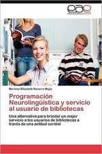 Programacion Neurolinguistica y Servicio Al Usuario de Bibliotecas:  Un Ecosistema Antropogenico