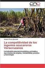 La Competitividad de Los Ingenios Azucareros Veracruzanos:  Entre Realidad Historica y Propaganda