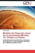 Modelo de Fisica de Rocas En El Yacimiento Mirador 1x, Campo La Palma:  Vigilancia y Control