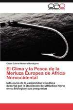 El Clima y La Pesca de La Merluza Europea de Africa Noroccidental:  Medio Milenio de Venturas y Desventuras
