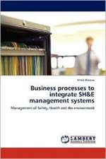 Business processes to integrate SH&E management systems