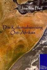 Die Kolonialisierung Ost-Afrikas