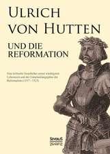 Ulrich Von Hutten Und Die Reformation:  Ein Blick in Sein Leben