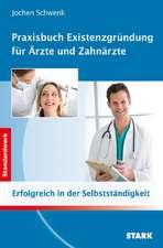 Jochen Schwenk: Praxisbuch Existenzgründung für Ärzte und Zahnärzte