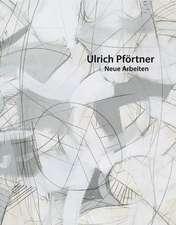 Ulrich Pförtner - Neue Arbeiten