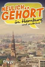 Neulich gehört in Hamburg und anderswo