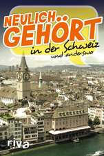 Neulich gehört in der Schweiz und anderswo