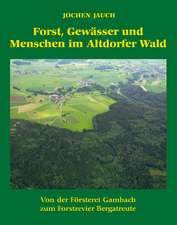Forst,Gewässer und Menschen im Altdorfer Wald