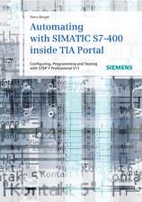 Automating with SIMATIC S7–400 inside TIA Portal: Configuring, Programming and Testing with STEP 7 Professional