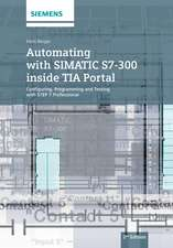 Automating with SIMATIC S7–300 inside TIA Portal: Configuring, Programming and Testing with STEP 7 Professional