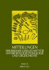 Mitteilungen der Berliner Gesellschaft für Anthropologie, Ethnologie und Urgeschichte, Band 34, 2013
