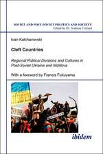 Cleft Countries – Regional Political Divisions and Cultures in Post–Soviet Ukraine and Moldova