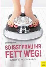 So isst Frau ihr Fett weg!