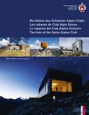 Die Hütten des Schweizer Alpen-Clubs Les cabanes du Club Alpin Suisse Le capanne del Club Alpino SvizzeroThe huts of the Swiss Alpine Club