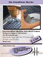 Der interaktive Windows Vista MCITP Trainer - Enterprise Support Technician - Die Pflichtprüfungen - Vorbereitung zu den Prüfungen 70-620 und 70-622. Windows Vista, XP; 2000