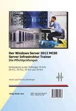 Der Windows Server 2012 MCSE Server Infrastruktur Trainer, Die Pflichtprüfungen, Vorbereitung zu den Prüfungen 70-410, 70-411, 70-412, 70-413 und 70-414