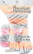 Praxis Zeichnen - Übungsbuch 16: Hände & Füße