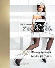 Praxis Zeichnen - XL Übungsbuch 3: Nylon Fashion